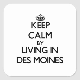 Keep Calm by Living in Des Moines Square Sticker