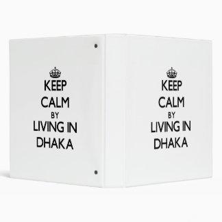 Keep Calm by Living in Dhaka 3 Ring Binders