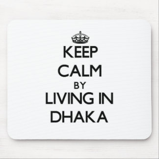 Keep Calm by Living in Dhaka Mousepads