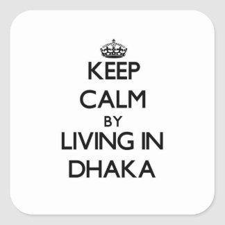 Keep Calm by Living in Dhaka Square Sticker