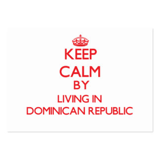 Keep Calm by living in Dominican Republic Business Cards