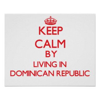 Keep Calm by living in Dominican Republic Posters