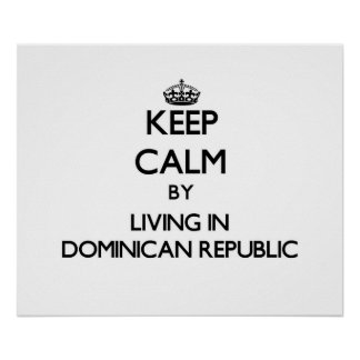 Keep Calm by Living in Dominican Republic Poster