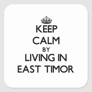 Keep Calm by Living in East Timor Square Sticker