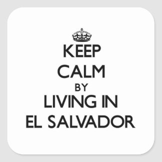 Keep Calm by Living in El Salvador Square Stickers