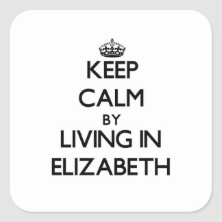 Keep Calm by Living in Elizabeth Square Sticker