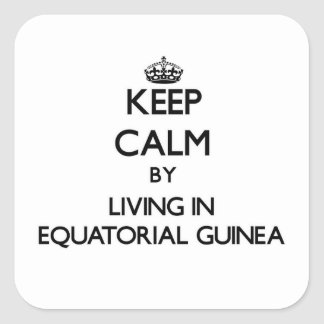 Keep Calm by Living in Equatorial Guinea Square Sticker