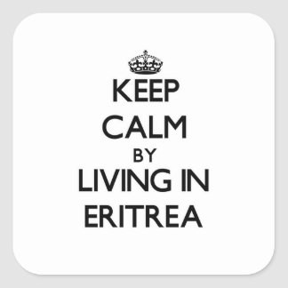 Keep Calm by Living in Eritrea Square Sticker