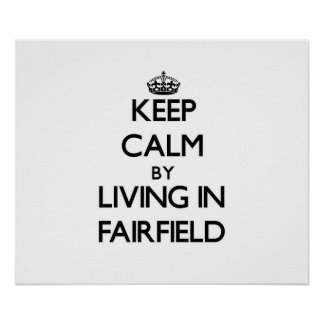 Keep Calm by Living in Fairfield Posters