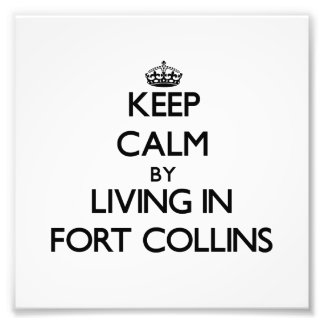 Keep Calm by Living in Fort Collins Photograph