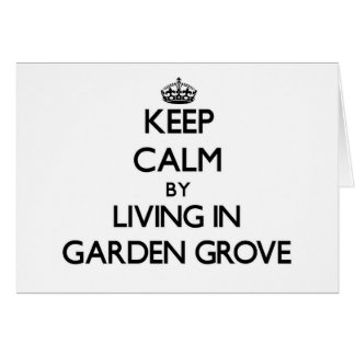 Keep Calm by Living in Garden Grove Stationery Note Card