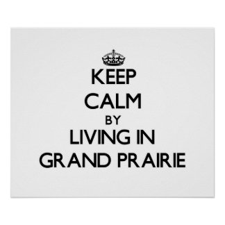 Keep Calm by Living in Grand Prairie Posters