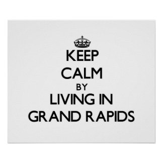 Keep Calm by Living in Grand Rapids Poster