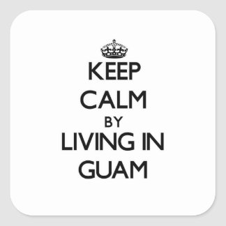 Keep Calm by Living in Guam Square Stickers