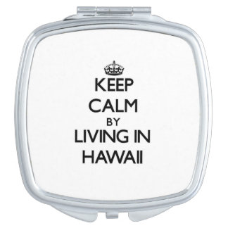 Keep Calm by Living in Hawaii Travel Mirror