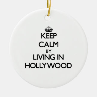 Keep Calm by Living in Hollywood Ornament