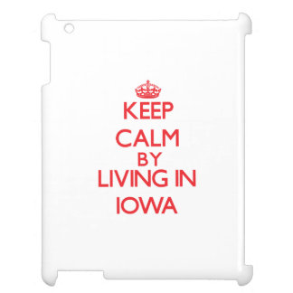 Keep Calm by living in Iowa Case For The iPad 2 3 4