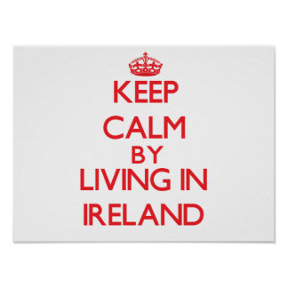 Keep Calm by living in Ireland Poster