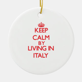 Keep Calm by living in Italy Ornament