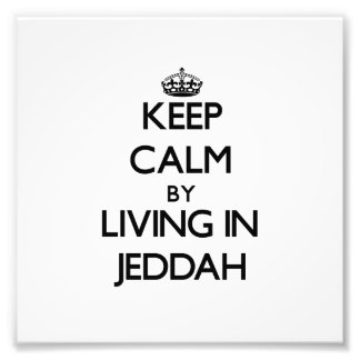 Keep Calm by Living in Jeddah Art Photo