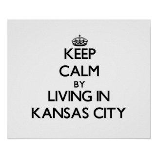 Keep Calm by Living in Kansas City Print