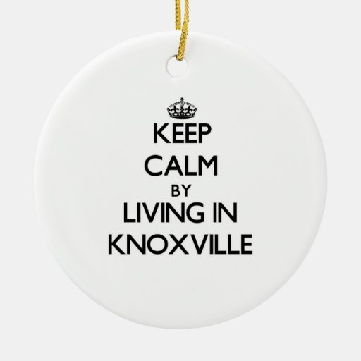 Keep Calm by Living in Knoxville Christmas Ornament