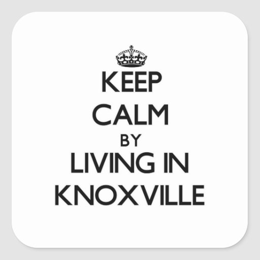Keep Calm by Living in Knoxville Square Stickers