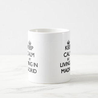 Keep Calm by Living in Madrid Mugs