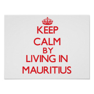 Keep Calm by living in Mauritius Posters