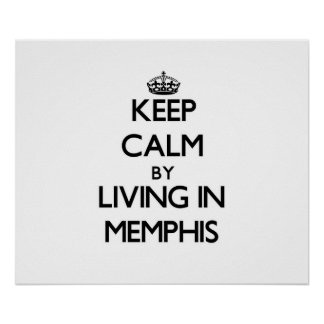 Keep Calm by Living in Memphis Print