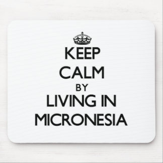 Keep Calm by Living in Micronesia Mouse Pad