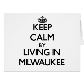 Keep Calm by Living in Milwaukee Cards