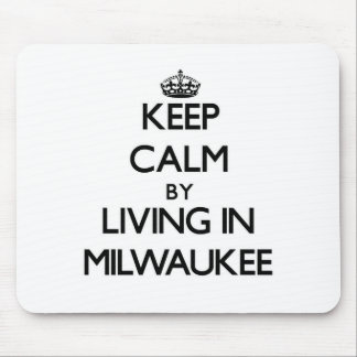 Keep Calm by Living in Milwaukee Mouse Pad