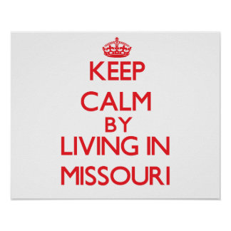 Keep Calm by living in Missouri Print
