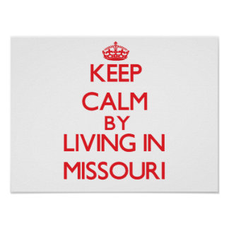 Keep Calm by living in Missouri Poster