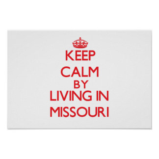 Keep Calm by living in Missouri Posters