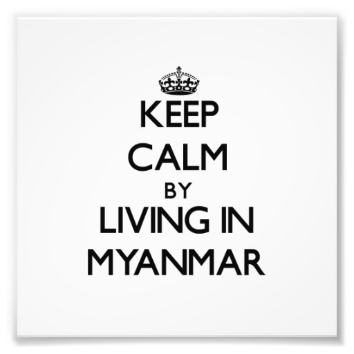 Keep Calm by Living in Myanmar Photo Print