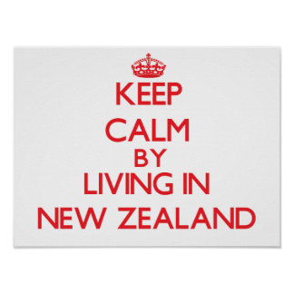 Keep Calm by living in New Zealand Posters