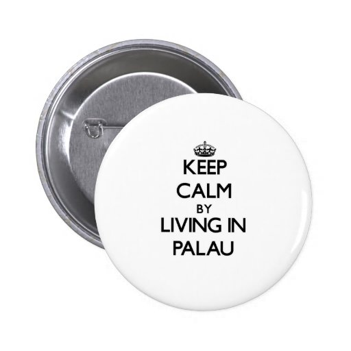 Keep Calm by Living in Palau Buttons