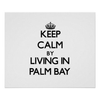 Keep Calm by Living in Palm Bay Poster
