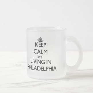 Keep Calm by Living in Philadelphia 10 Oz Frosted Glass Coffee Mug