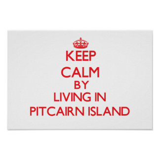 Keep Calm by living in Pitcairn Island Posters