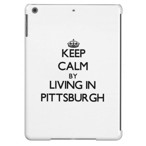 Keep Calm by Living in Pittsburgh Case For iPad Air