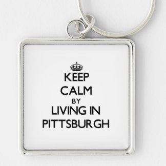 Keep Calm by Living in Pittsburgh Keychains
