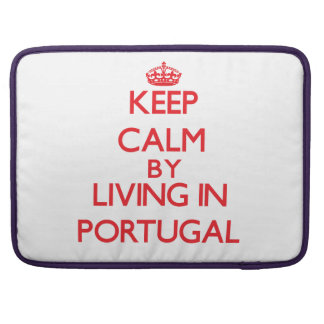 Keep Calm by living in Portugal MacBook Pro Sleeves