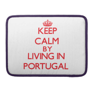 Keep Calm by living in Portugal Sleeves For MacBooks