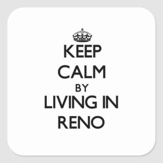 Keep Calm by Living in Reno Square Stickers