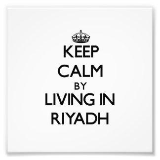 Keep Calm by Living in Riyadh Art Photo