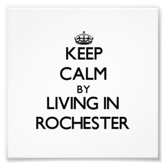 Keep Calm by Living in Rochester Photo Print