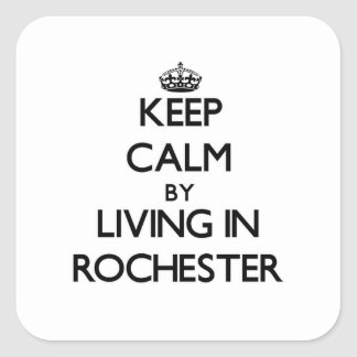 Keep Calm by Living in Rochester Square Sticker